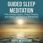 Guided Sleep Meditation: Fall Asleep Faster, Sleep Deeper, and Wake Up Feeling Refreshed | Guided Meditations