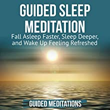 Guided Sleep Meditation: Fall Asleep Faster, Sleep Deeper, and Wake Up Feeling Refreshed Audiobook by Guided Meditations Narrated by Samantha Logsdon