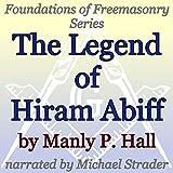 The Legend of Hiram Abiff: Foundations of Freemasonry Series