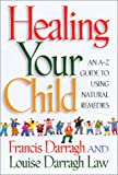 Healing Your Child, Francis Darragh and Louise Darragh Law, 1569246149
