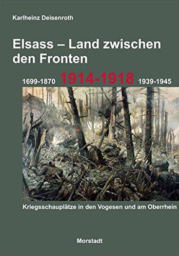 Elsass - Land zwischen den Fronten: 1699-1870, 1914-1918, 1939-1945. Kriegsschauplätze in den Vogesen und am Oberrhein.
