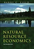 Natural Resource Economics : An Introduction, Field, Barry C., 157766390X