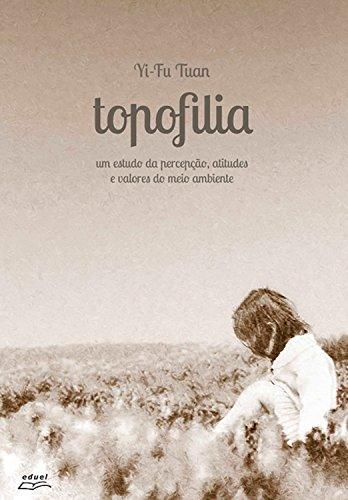 Topofilia: Um estudo da percepção, atitudes e valores do meio ambiente