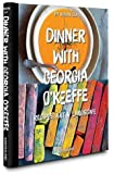 Dinner with Georgia O'Keeffe: Recipes,Art, Landscape (Connoisseur)