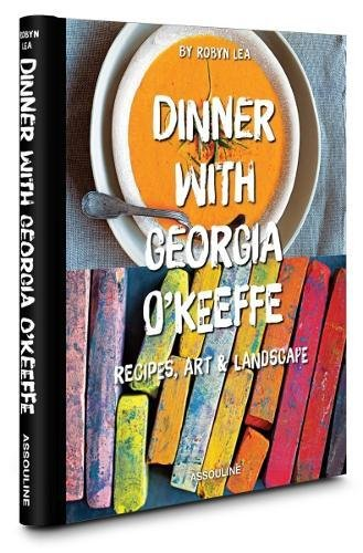Dinner with Georgia O'Keefe: Recipes, art, landscape (Connoisseur)