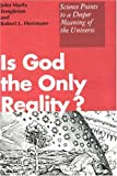 img - for Is God the Only Reality? Science Points to a Deeper Meaning of the Universe book / textbook / text book