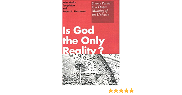 Is God the Only Reality?: Science Explores the Mysteries of ...