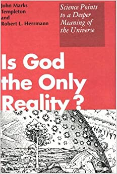 Is God the Only Reality?: Science Explores the Mysteries of the Universe