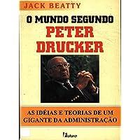 O Mundo Segundo Peter Drucker. As Ideias e Teorias de Um Gigante da Administração