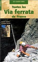 Toutes les via ferrata de France : Alpes - Pyrénées - Massif Central - Corse