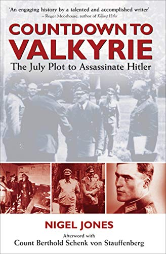 Countdown to Valkyrie: The July Plot to Assasinate Hitler