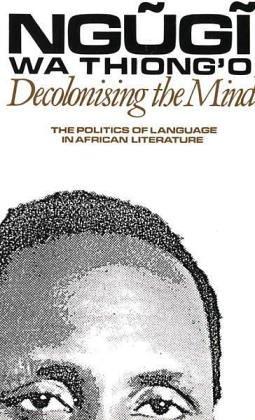 Decolonising the Mind (Studies in African Literature (Paperback)) by Heinemann