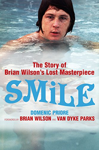 Smile: The Story of Brian Wilson's Lost Masterpiece: The Official Story of Brian Wilson's Lost Masterpiece