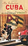 My Seductive Cuba - A Unique Travel Guide