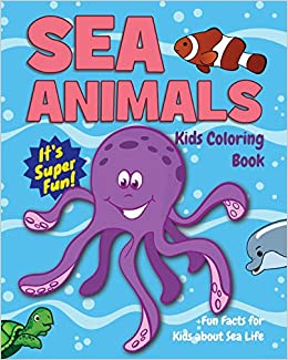 Sea Animals Kids Coloring Book Fun Facts For Kids About Sea Life