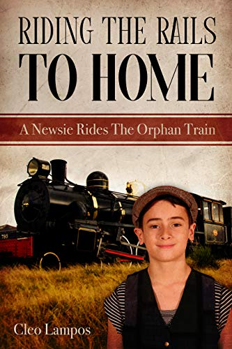 RIDING THE RAILS TO HOME : A Newsie Rides the Orphan Train by [Lampos, Cleo]