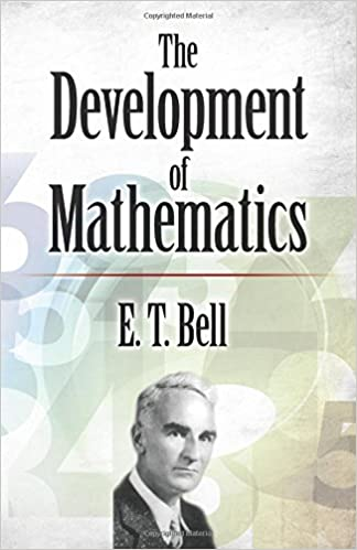 1702811015 The Development of Mathematics (Dover Books on Mathematics): E. T. Bell:  9780486272399: Amazon.com: Books