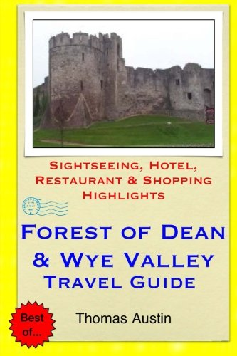 Forest of Dean & Wye Valley Travel Guide: Sightseeing, Hotel, Restaurant & Shopping Highlights