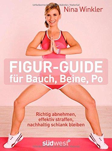 Figur-Guide für Bauch, Beine, Po: Richtig abnehmen, effektiv straffen, nachhaltig schlank bleiben