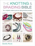 the knotting braiding bible the complete guide to creative knotting including kumihimo macrame and plaiting