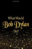 What Would Bob Dylan Do?: Black and Gold Bob Dylan Notebook