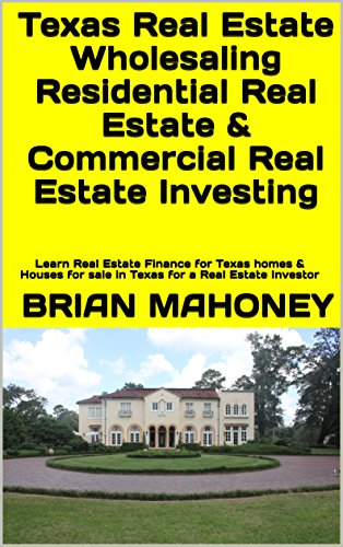 Texas Real Estate Wholesaling Residential Real Estate & Commercial Real Estate Investing: Learn Real Estate Finance for Texas homes & Houses for sale in Texas for a Real Estate Investor