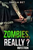 Infection: A Young Adult zombie Story (Zombies, Really? series Book 1)