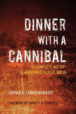 Dinner with a Cannibal: The Complete History of Mankind's Oldest Taboo (Taboo Subjects)