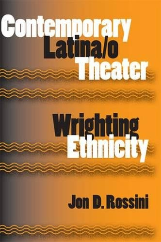 Contemporary Latina/o Theater: Wrighting Ethnicity (Theater in the Americas)