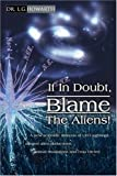 If in Doubt, Blame the Aliens!, L. G. Howarth, 0595156932