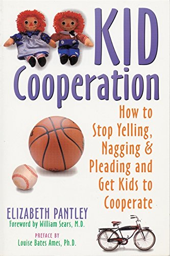 Kid Cooperation: How to Stop Yelling, Nagging, and Pleading and Get Kids to Cooperate