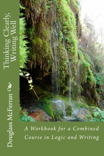 Thinking Clearly, Writing Well: A Workbook for a Comined Course in Logic and Writing