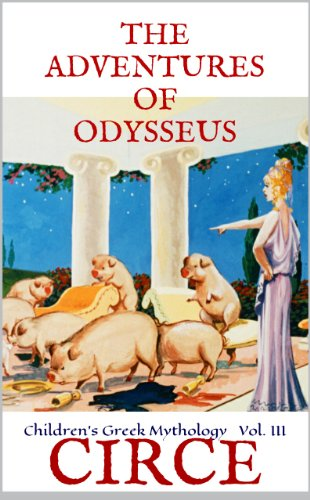 Circe Adventures Of Odysseus Vol Iii Greek Mythology For Kids The Adventures Of Odysseus Book 3