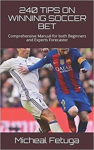 240 TIPS ON WINNING SOCCER BET: Comprehensive Manual for