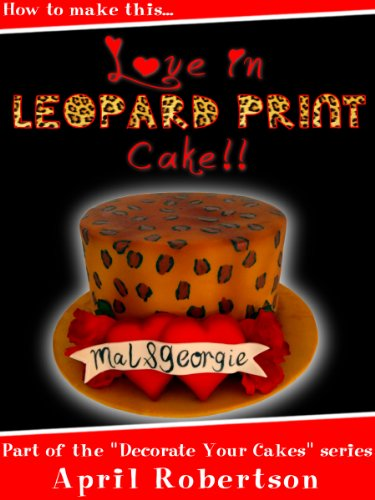 How to make this Love in Leopard Print Cake (Decorate Your Cakes Book 1)
