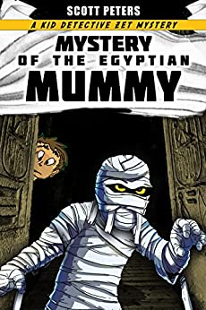 MYSTERY OF THE EGYPTIAN MUMMY (Kid Detective Zet Book 4) by [Peters, Scott]