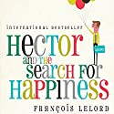Hector and the Search for Happiness Audiobook by François Lelord Narrated by James Clamp