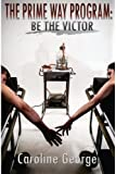 The Prime Way Program: Be the Victor (The Prime Way Trilogy) (Volume 1)