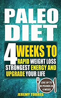 Paleo Diet: 4 Weeks To Rapid Weight Loss, Strongest Energy ...