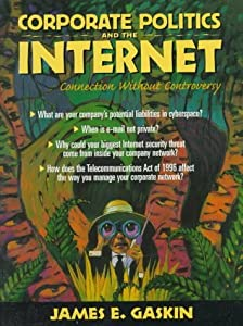 Corporate Politics and the Internet: Connection Without Controversy by Gaskin James (1996-11-01) Paperback