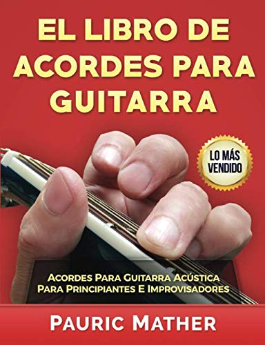 El Libro De Acordes Para Guitarra: Acordes Para Guitarra Acústica  Para Principiantes E Improvisadores (Spanish Edition)