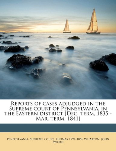 Download Reports of cases adjudged in the Supreme court of Pennsylvania, in the Eastern district [Dec. term, 1835 - Mar. term, 1841] Volume 2 pdf epub