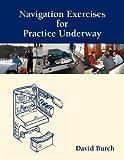 Navigation Exercises for Practice Underway, David Burch, 091402535X
