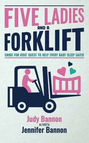 Download Five Ladies and a Forklift: Cribs for Kids' Quest to Help Every Baby Sleep Safer PDF
