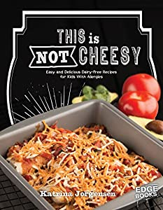 This is Not Cheesy!: Easy and Delicious Dairy-Free Recipes for Kids With Allergies (Allergy Aware Cookbooks)