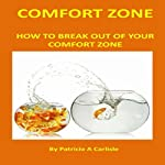 Comfort Zone: How to Break Out of Your Comfort Zone | Patricia A. Carlisle