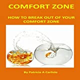 Comfort Zone: How to Break Out of Your Comfort Zone