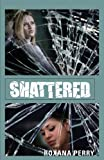 Shattered, Roxana Perry, 1604624574