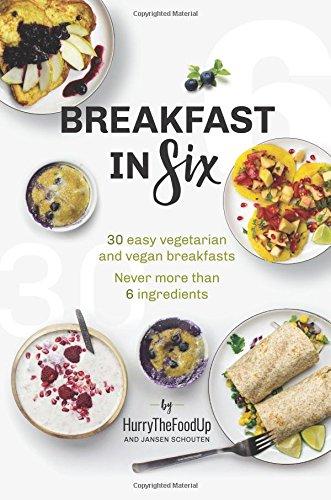 Breakfast in Six: 30 easy vegetarian and vegan breakfasts. Never more than 6 ingredients. PDF