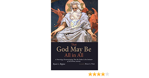 That God May Be All in All: A Paterology Demonstrating That ...